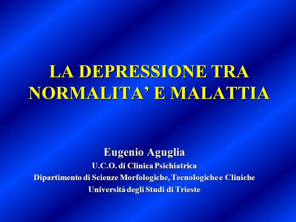 LA DEPRESSIONE TRA NORMALITA E MALATTIA Eugenio Aguglia U.C.O. di Clinica Psichiatrica Dipartimento di Scienze Morfologiche, Tecnologiche e Cliniche U