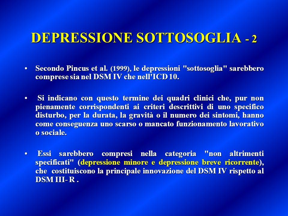 DEPRESSIONE SOTTOSOGLIA - 2 Secondo Pincus et al. (1999), le depressioni