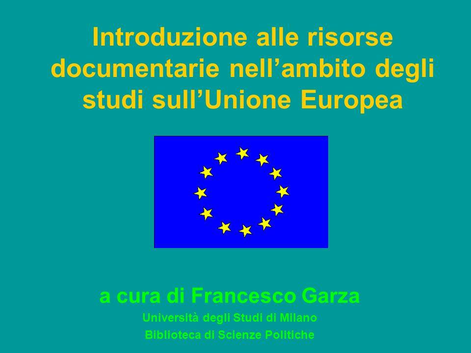 Introduzione alle risorse documentarie nellambito degli studi sullUnione Europea a cura di Francesco Garza Università degli Studi di Milano Biblioteca di Scienze Politiche