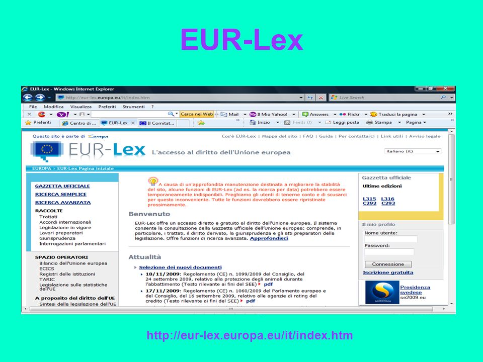 N-Lex laccesso alle fonti del dirittonazionale http://eur-lex.europa.eu/n-lex/pays.html?lang=it
