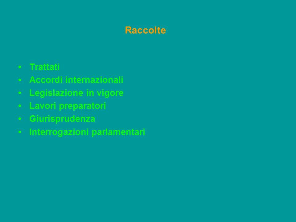 Trattati Accordi internazionali Legislazione in vigore Lavori preparatori Giurisprudenza Interrogazioni parlamentari Raccolte