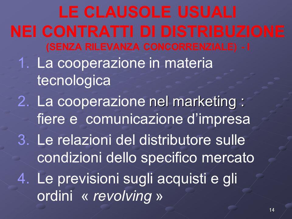 14 LE CLAUSOLE USUALI NEI CONTRATTI DI DISTRIBUZIONE (SENZA RILEVANZA CONCORRENZIALE) - I 1.