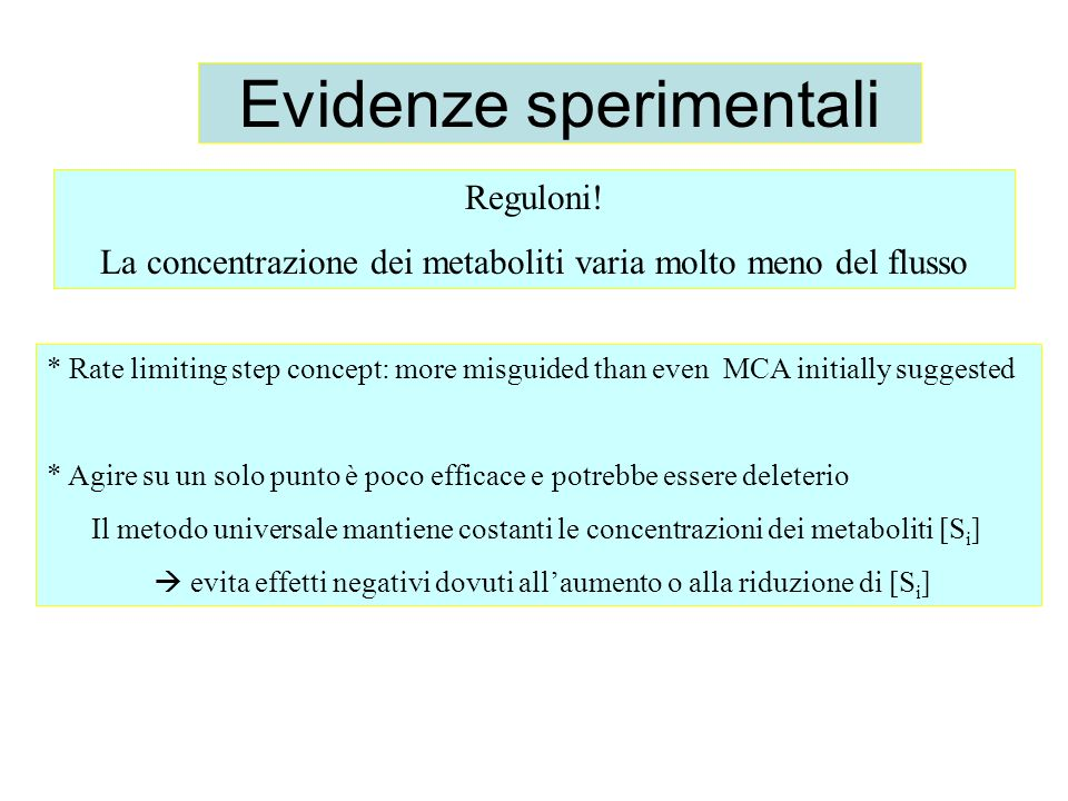 Evidenze sperimentali Reguloni! La concentrazione dei metaboliti varia molto meno del flusso * Rate limiting step concept: more misguided than even MC