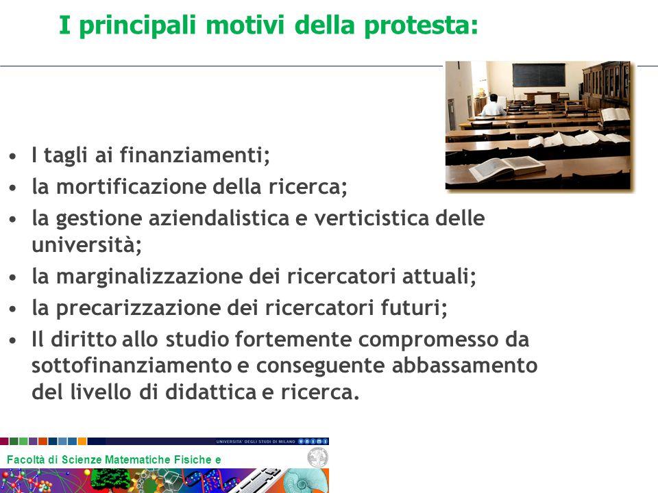 Facoltà di Scienze Matematiche Fisiche e Naturali I principali motivi della protesta: I tagli ai finanziamenti; la mortificazione della ricerca; la ge