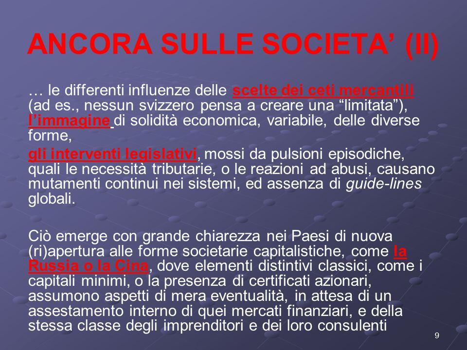 9 ANCORA SULLE SOCIETA (II) … le differenti influenze delle scelte dei ceti mercantili (ad es., nessun svizzero pensa a creare una limitata), limmagin
