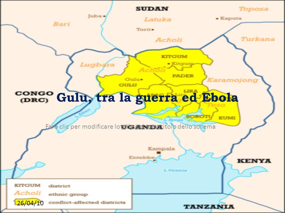 Fare clic per modificare lo stile del sottotitolo dello schema 26/04/10 Gulu, tra la guerra ed Ebola
