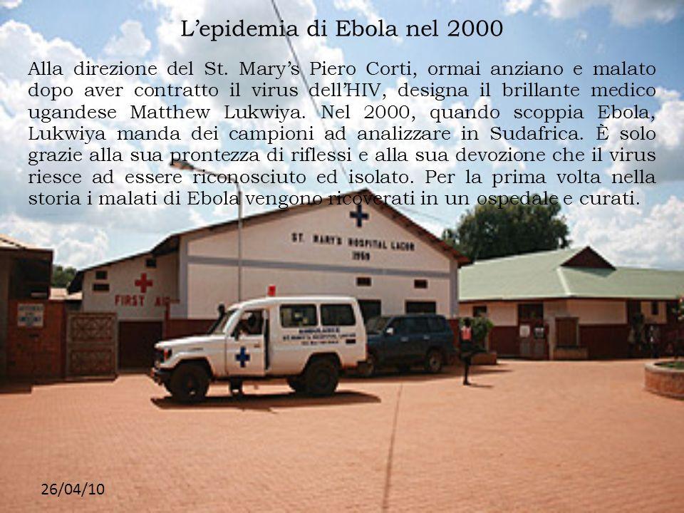 26/04/10 Lepidemia di Ebola nel 2000 Alla direzione del St. Marys Piero Corti, ormai anziano e malato dopo aver contratto il virus dellHIV, designa il