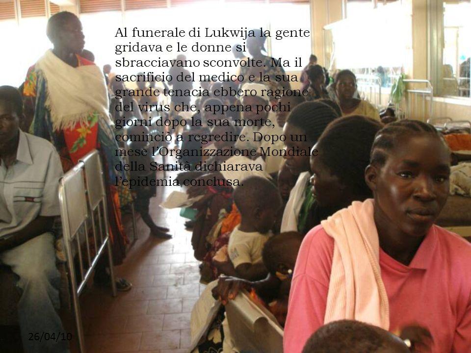 26/04/10 Al funerale di Lukwija la gente gridava e le donne si sbracciavano sconvolte. Ma il sacrificio del medico e la sua grande tenacia ebbero ragi