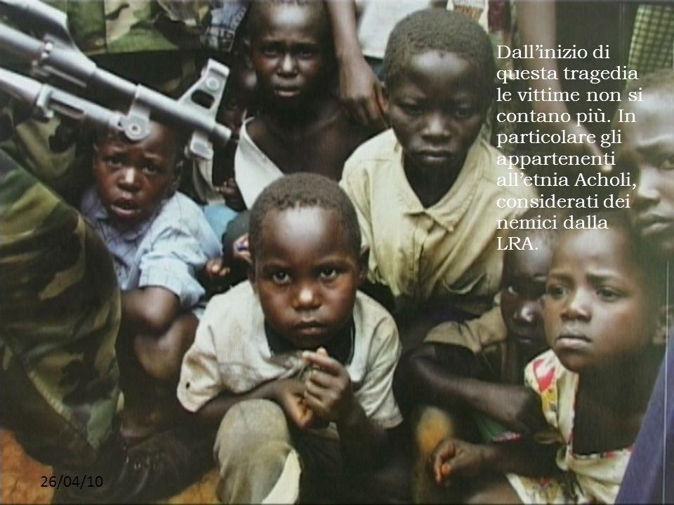 26/04/10 Dallinizio di questa tragedia le vittime non si contano più. In particolare gli appartenenti alletnia Acholi, considerati dei nemici dalla LR