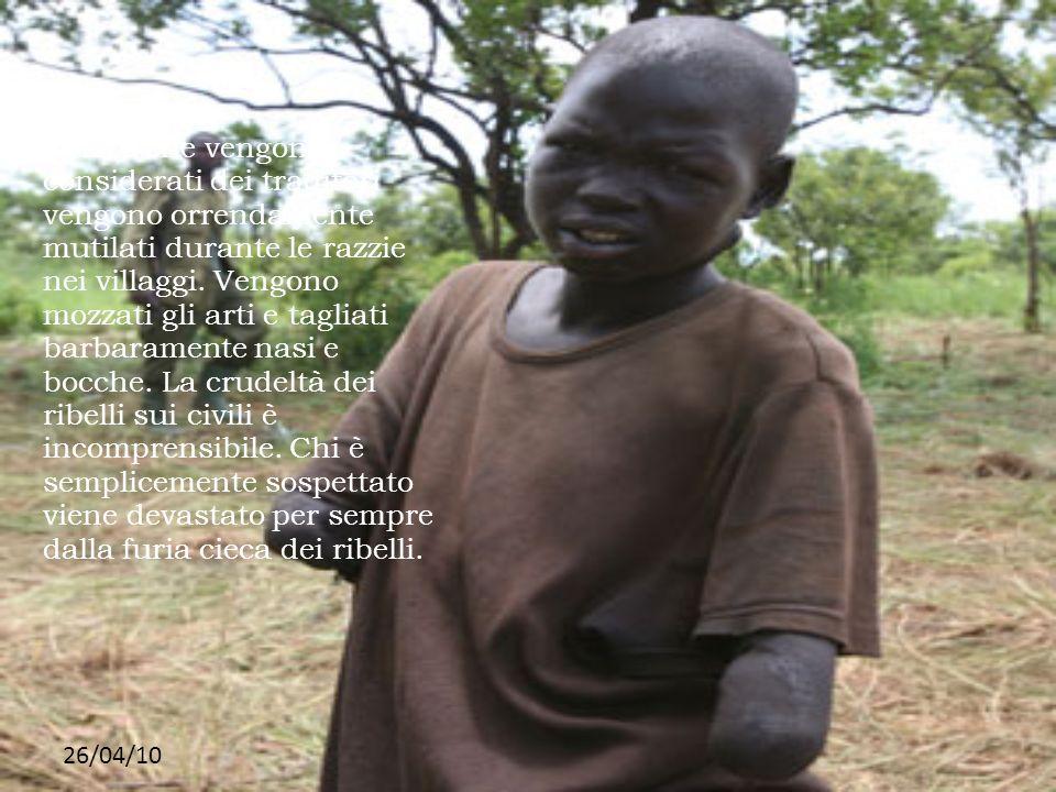 26/04/10 Coloro che vengono considerati dei traditori vengono orrendamente mutilati durante le razzie nei villaggi. Vengono mozzati gli arti e tagliat