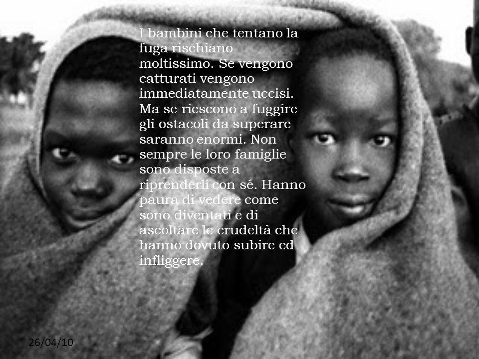26/04/10 I bambini che tentano la fuga rischiano moltissimo. Se vengono catturati vengono immediatamente uccisi. Ma se riescono a fuggire gli ostacoli