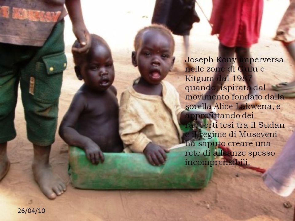 26/04/10 Joseph Kony imperversa nelle zone di Gulu e Kitgum dal 1987 quando, ispirato dal movimento fondato dalla sorella Alice Lakwena, e approfittan