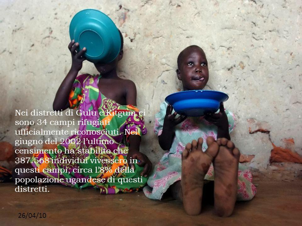26/04/10 Nei distretti di Gulu e Kitgum ci sono 34 campi rifugiati ufficialmente riconosciuti. Nel giugno del 2002 lultimo censimento ha stabilito che