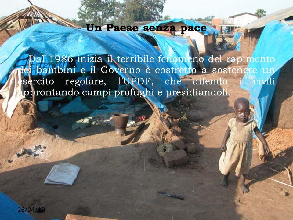 26/04/10 Un Paese senza pace Dal 1986 inizia il terribile fenomeno del rapimento dei bambini e il Governo è costretto a sostenere un esercito regolare