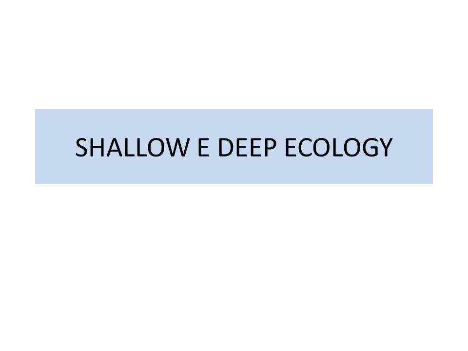 SHALLOW E DEEP ECOLOGY