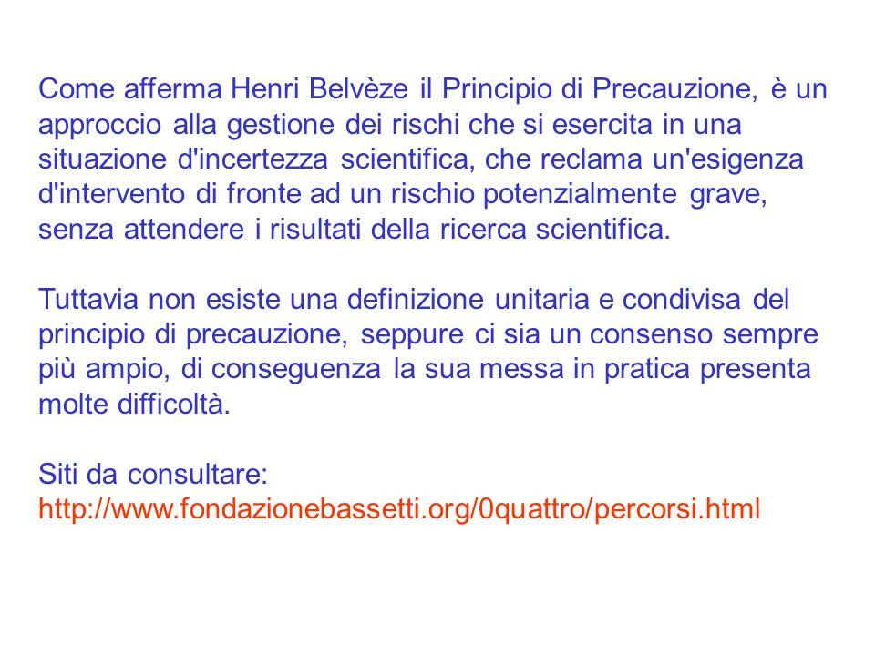 Come afferma Henri Belvèze il Principio di Precauzione, è un approccio alla gestione dei rischi che si esercita in una situazione d'incertezza scienti