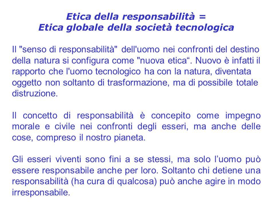 Etica della responsabilità = Etica globale della società tecnologica Il