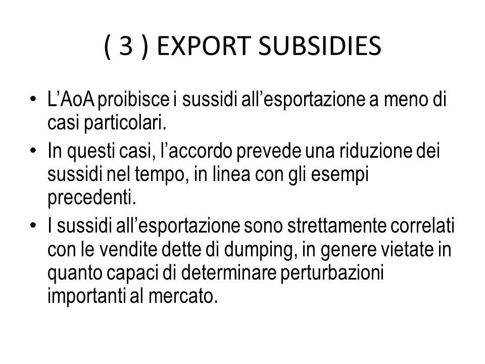( 3 ) EXPORT SUBSIDIES LAoA proibisce i sussidi allesportazione a meno di casi particolari.