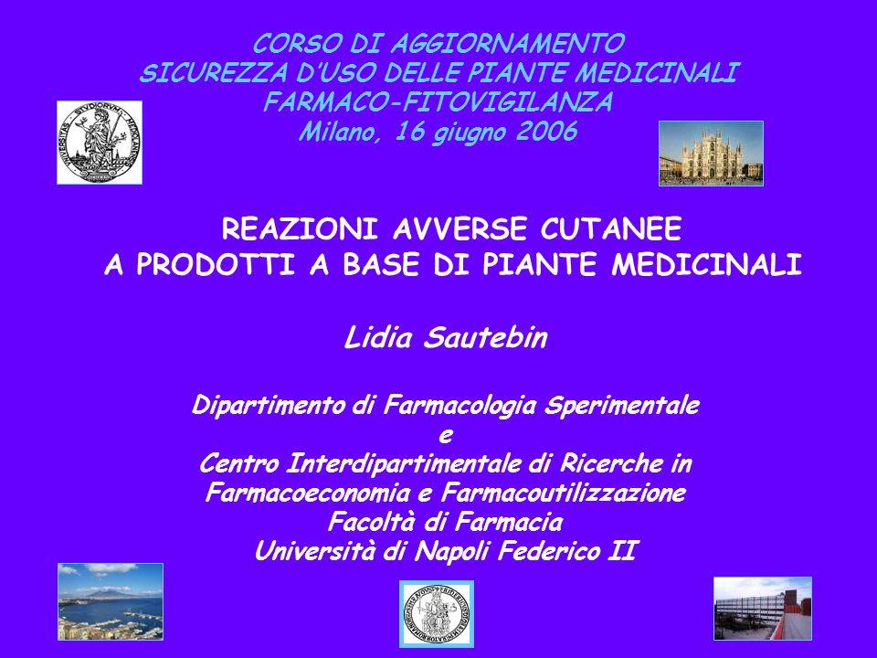 CORSO DI AGGIORNAMENTO SICUREZZA DUSO DELLE PIANTE MEDICINALI FARMACO-FITOVIGILANZA Milano, 16 giugno 2006 REAZIONI AVVERSE CUTANEE A PRODOTTI A BASE