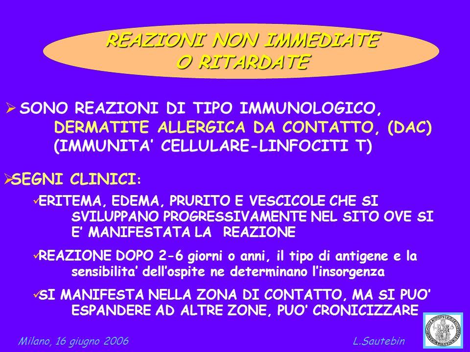 REAZIONI NON IMMEDIATE O RITARDATE SONO REAZIONI DI TIPO IMMUNOLOGICO, DERMATITE ALLERGICA DA CONTATTO, (DAC) (IMMUNITA CELLULARE-LINFOCITI T) ERITEMA