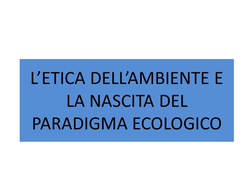 LETICA DELLAMBIENTE E LA NASCITA DEL PARADIGMA ECOLOGICO