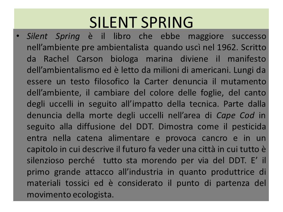 SILENT SPRING Silent Spring è il libro che ebbe maggiore successo nellambiente pre ambientalista quando uscì nel 1962.