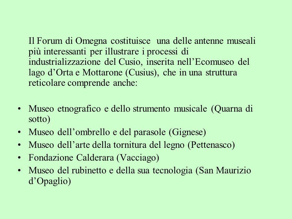 Il Forum di Omegna costituisce una delle antenne museali più interessanti per illustrare i processi di industrializzazione del Cusio, inserita nellEco
