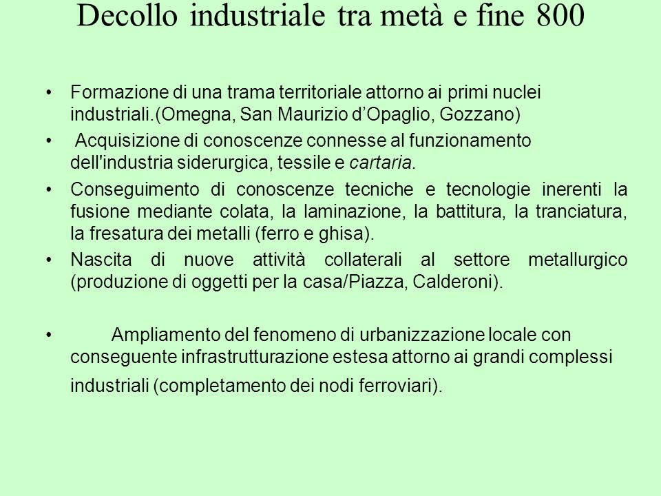 Decollo industriale tra metà e fine 800 Formazione di una trama territoriale attorno ai primi nuclei industriali.(Omegna, San Maurizio dOpaglio, Gozza