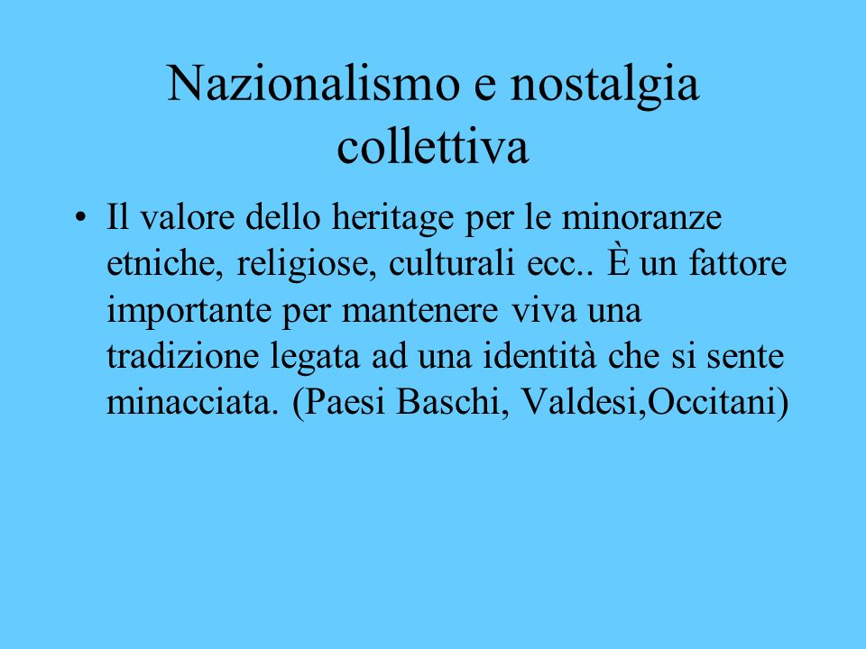 Nazionalismo e nostalgia collettiva Il valore dello heritage per le minoranze etniche, religiose, culturali ecc..