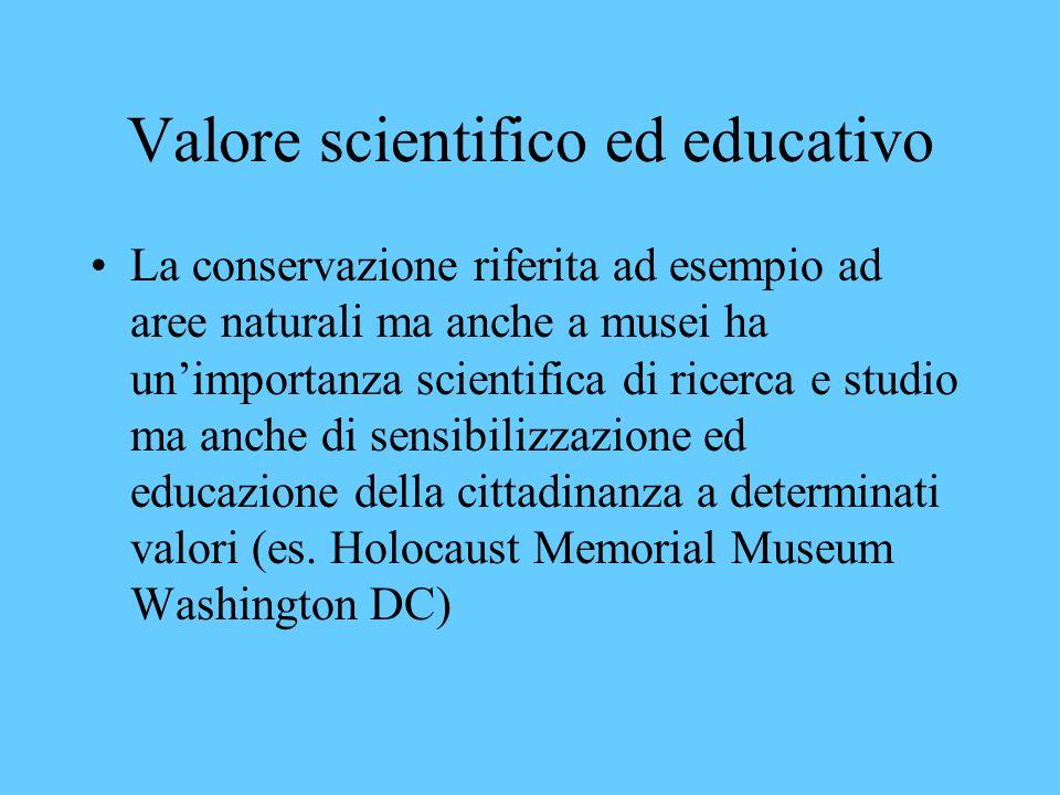 La conservazione riferita ad esempio ad aree naturali ma anche a musei ha unimportanza scientifica di ricerca e studio ma anche di sensibilizzazione ed educazione della cittadinanza a determinati valori (es.