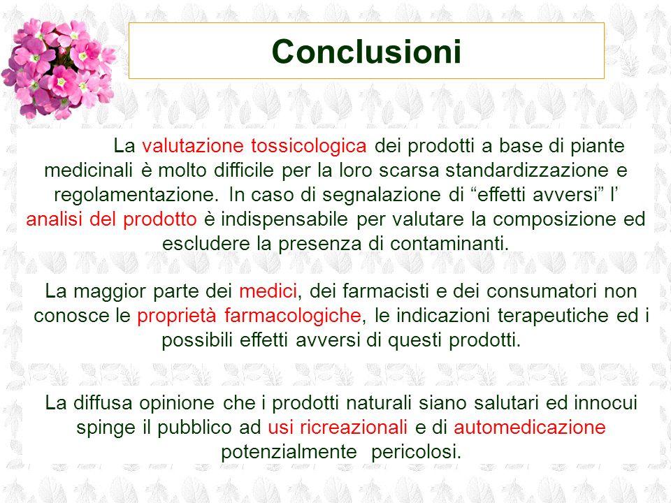 Conclusioni La diffusa opinione che i prodotti naturali siano salutari ed innocui spinge il pubblico ad usi ricreazionali e di automedicazione potenzi