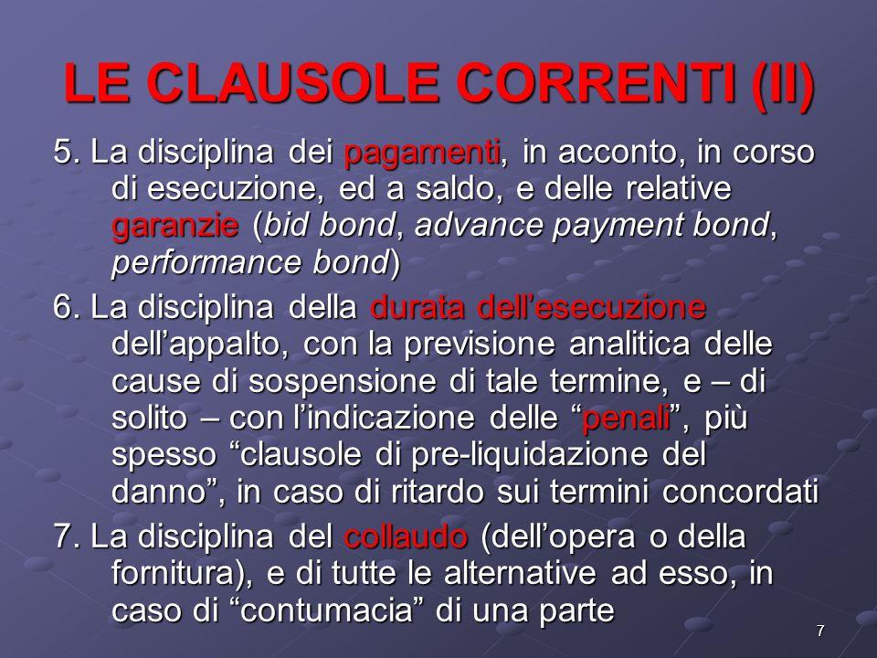 7 LE CLAUSOLE CORRENTI (II) 5. La disciplina dei pagamenti, in acconto, in corso di esecuzione, ed a saldo, e delle relative garanzie (bid bond, advan