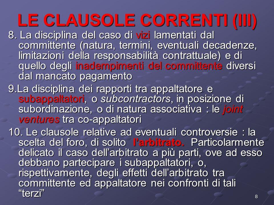 8 LE CLAUSOLE CORRENTI (III) 8. La disciplina del caso di vizi lamentati dal committente (natura, termini, eventuali decadenze, limitazioni della resp