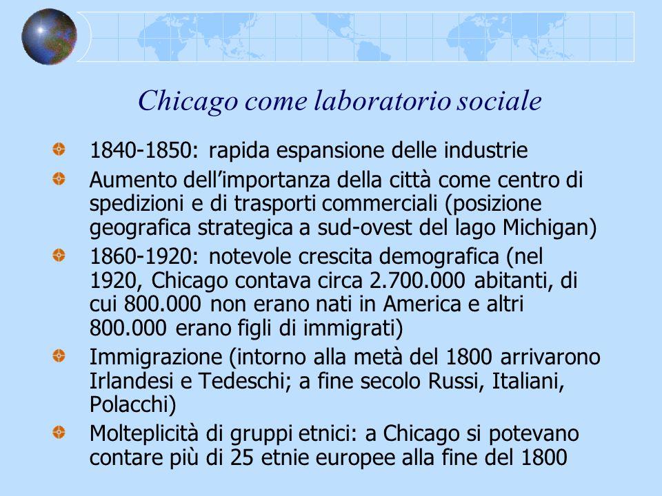 Chicago come laboratorio sociale 1840-1850: rapida espansione delle industrie Aumento dellimportanza della città come centro di spedizioni e di traspo