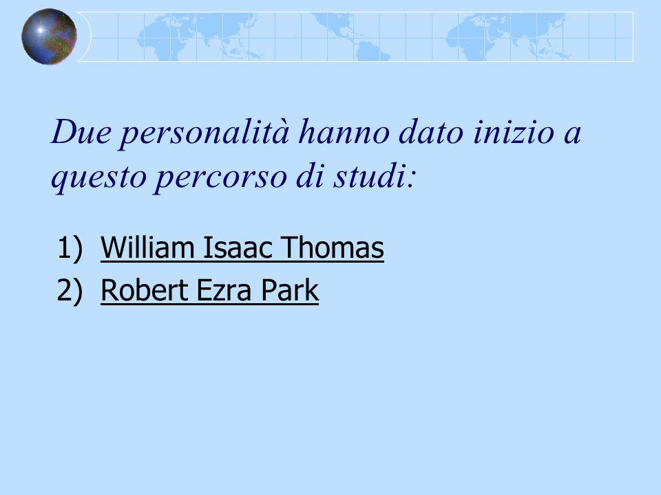Due personalità hanno dato inizio a questo percorso di studi: 1)William Isaac Thomas 2)Robert Ezra Park