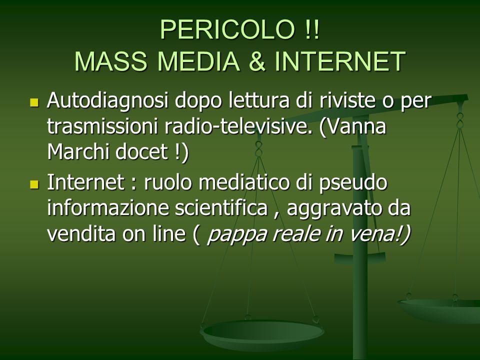 PERICOLO !! MASS MEDIA & INTERNET Autodiagnosi dopo lettura di riviste o per trasmissioni radio-televisive. (Vanna Marchi docet !) Autodiagnosi dopo l