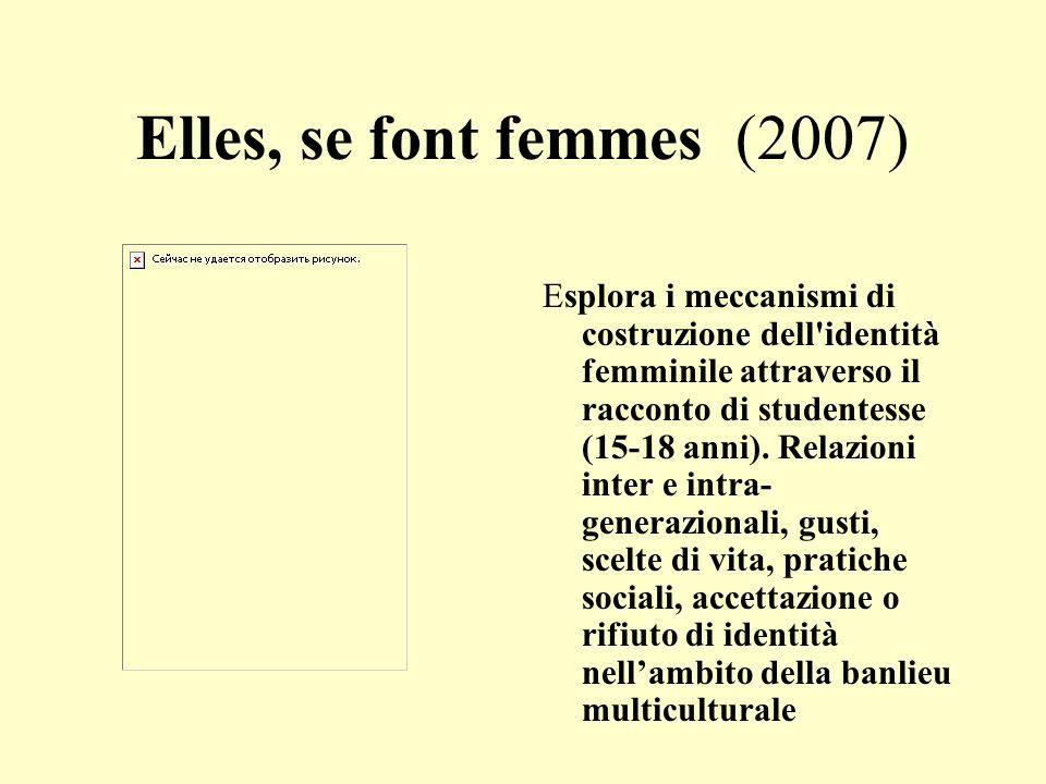 Elles, se font femmes (2007) Esplora i meccanismi di costruzione dell identità femminile attraverso il racconto di studentesse (15-18 anni).