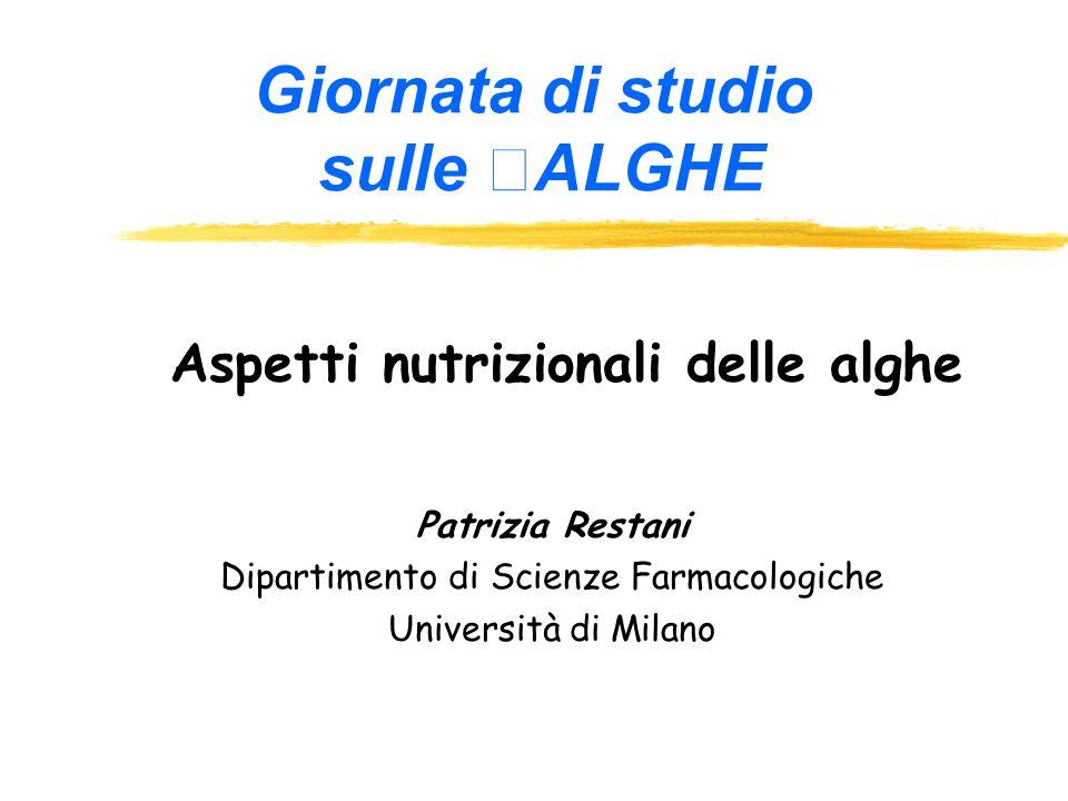 Aspetti nutrizionali delle alghe Patrizia Restani Dipartimento di Scienze Farmacologiche Università di Milano Giornata di studio sulle ALGHE