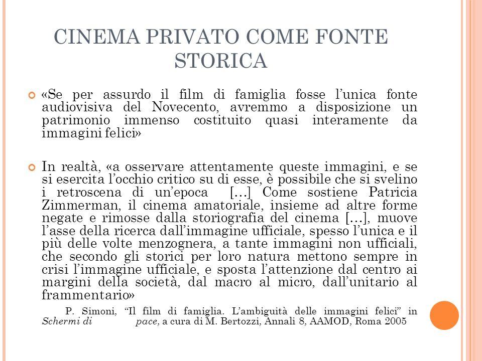 CINEMA PRIVATO COME FONTE STORICA «Se per assurdo il film di famiglia fosse lunica fonte audiovisiva del Novecento, avremmo a disposizione un patrimon