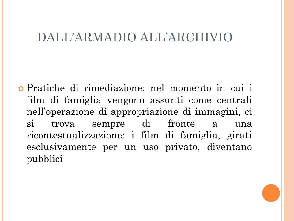DALLARMADIO ALLARCHIVIO Pratiche di rimediazione: nel momento in cui i film di famiglia vengono assunti come centrali nelloperazione di appropriazione