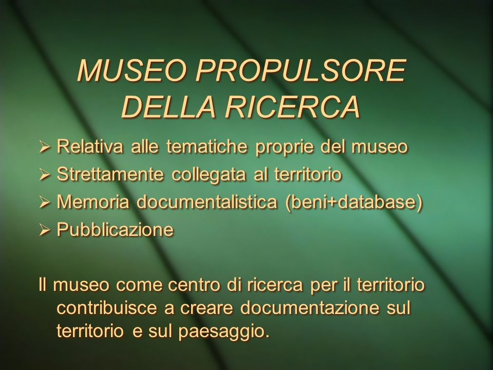 IL MUSEO CONSERVA GLI ELEMENTI DEL PAESAGGIO Il museo raccoglie, classifica e struttura le informazioni del paesaggio, secondo un modello diacronico;