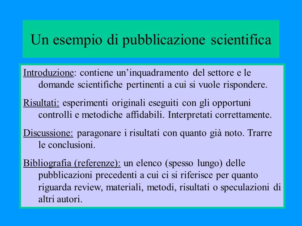 Un esempio di pubblicazione scientifica Introduzione: contiene uninquadramento del settore e le domande scientifiche pertinenti a cui si vuole rispond