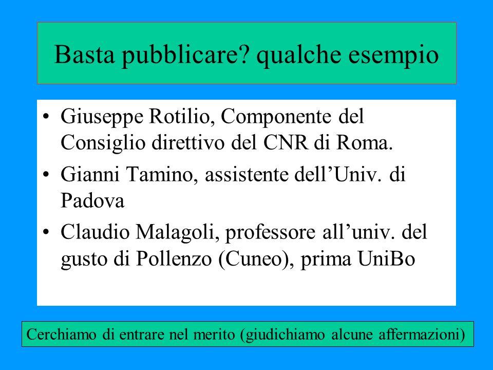 Basta pubblicare? qualche esempio Giuseppe Rotilio, Componente del Consiglio direttivo del CNR di Roma. Gianni Tamino, assistente dellUniv. di Padova