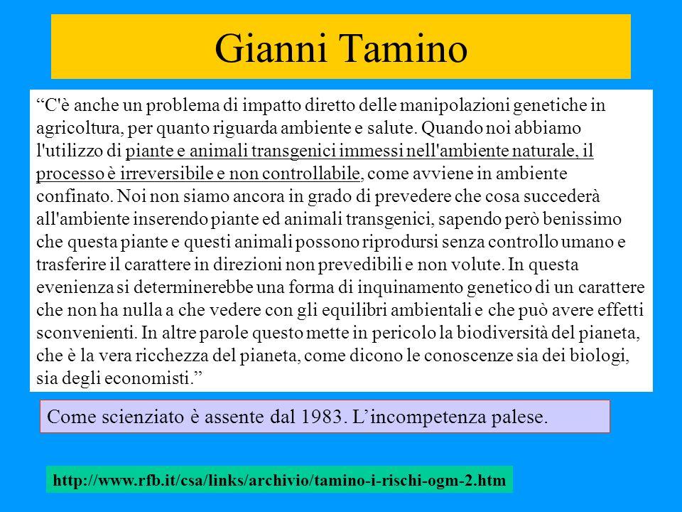 Gianni Tamino C'è anche un problema di impatto diretto delle manipolazioni genetiche in agricoltura, per quanto riguarda ambiente e salute. Quando noi