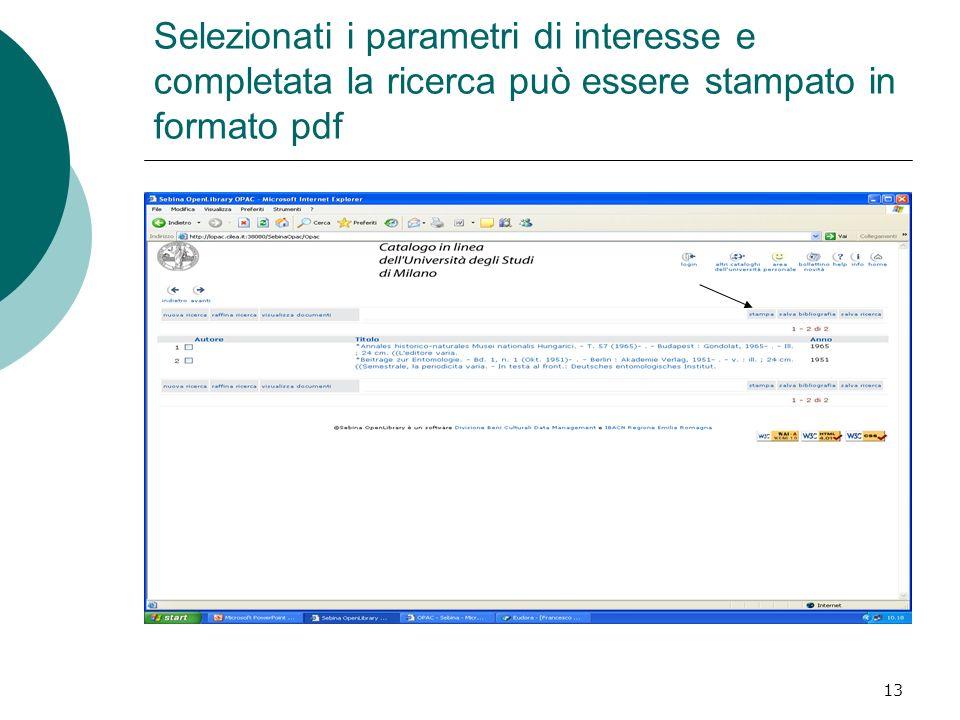13 Selezionati i parametri di interesse e completata la ricerca può essere stampato in formato pdf