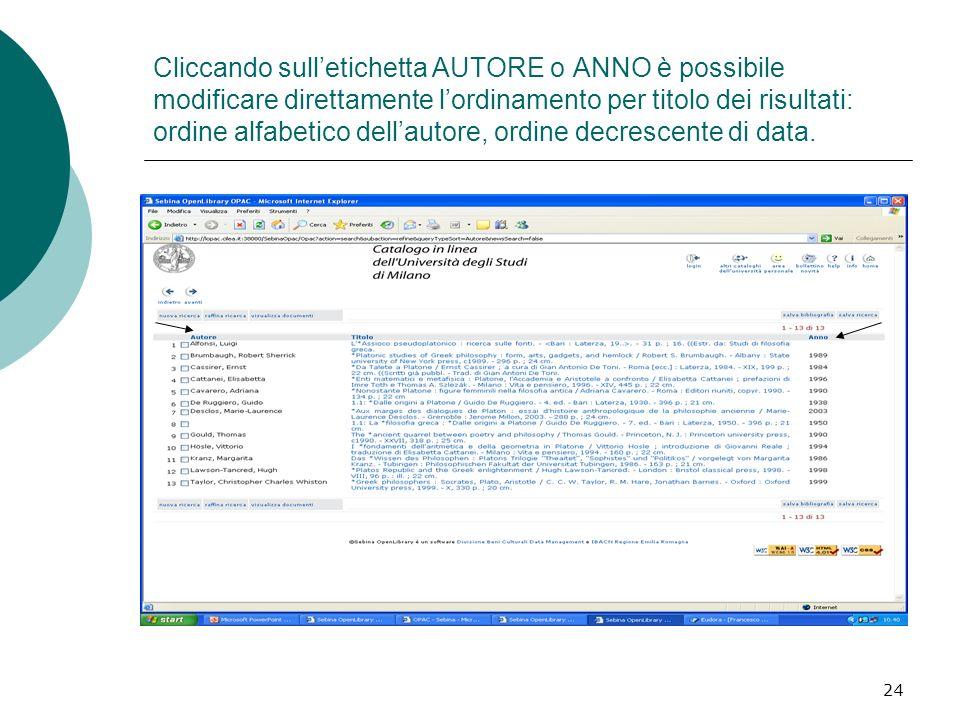 24 Cliccando sulletichetta AUTORE o ANNO è possibile modificare direttamente lordinamento per titolo dei risultati: ordine alfabetico dellautore, ordine decrescente di data.