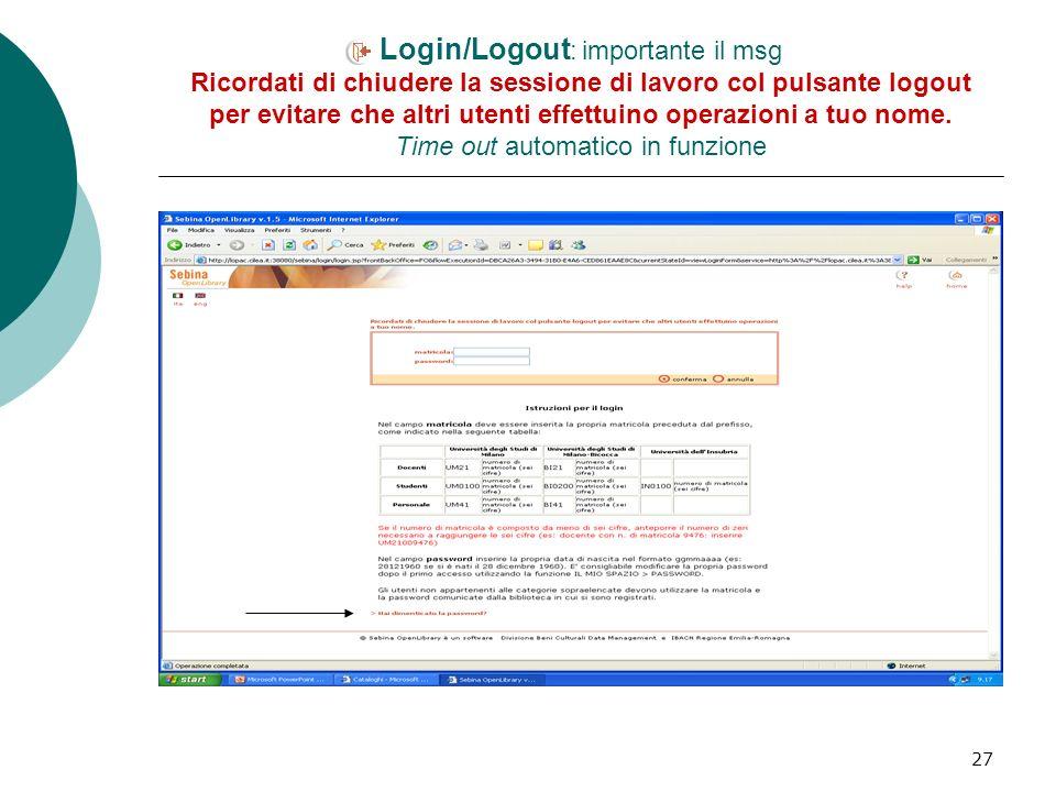 27 Login/Logout : importante il msg Ricordati di chiudere la sessione di lavoro col pulsante logout per evitare che altri utenti effettuino operazioni a tuo nome.