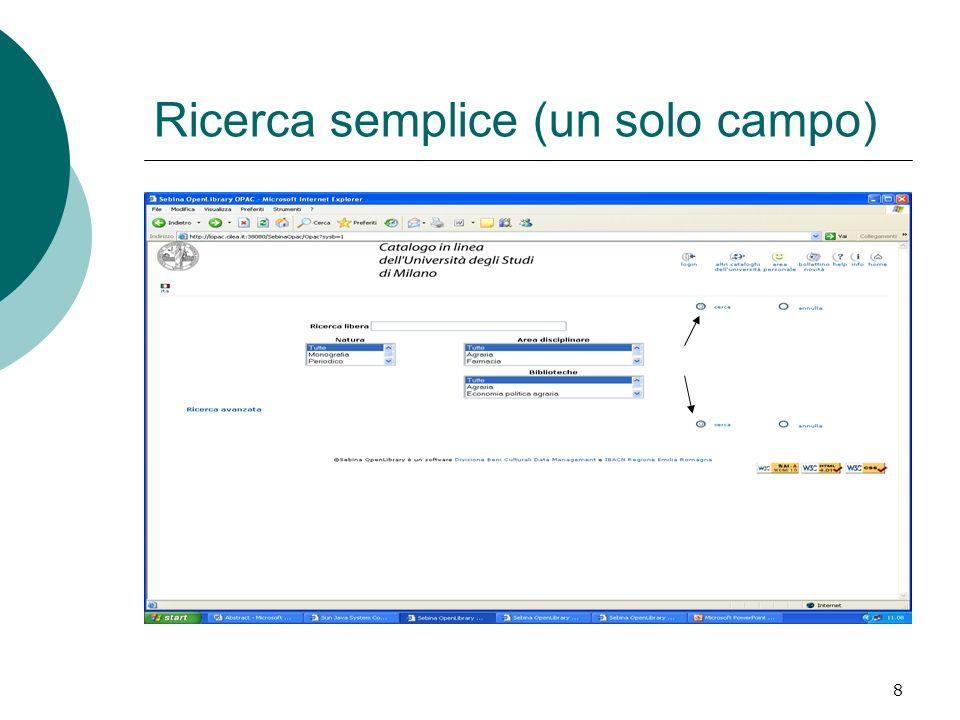 9 Ricerca semplice La Ricerca semplice è la modalità di interrogazione che viene presentata per prima quando ci si collega al Catalogo.