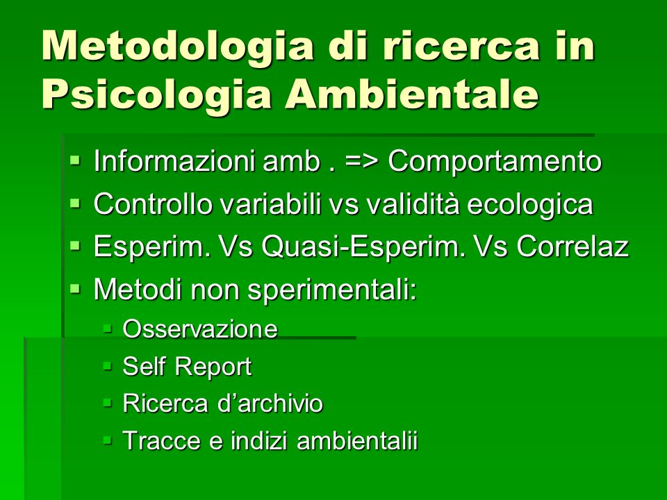 Metodologia di ricerca in Psicologia Ambientale Informazioni amb. => Comportamento Informazioni amb. => Comportamento Controllo variabili vs validità