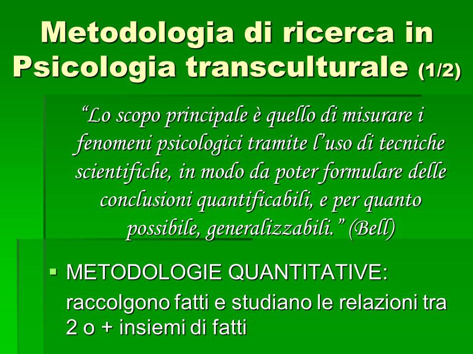 Metodologia di ricerca in Psicologia transculturale (1/2) Lo scopo principale è quello di misurare i fenomeni psicologici tramite luso di tecniche sci